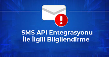 SMS API Entegrasyonu İle İlgili Bilgilendirme